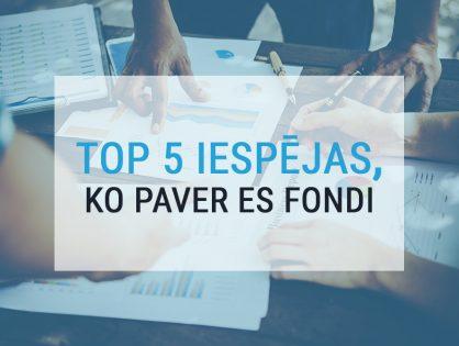 TOP 5 iespējas, ko paver ES fondi