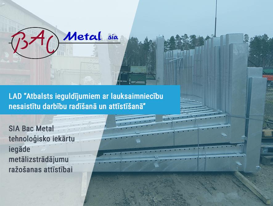 SIA Bac Metal tehnoloģisko iekārtu iegāde metālizstrādājumu ražošanas attīstībai