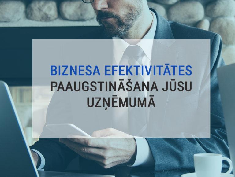 Biznesa efektivitātes paaugstināšana Jūsu uzņēmumā